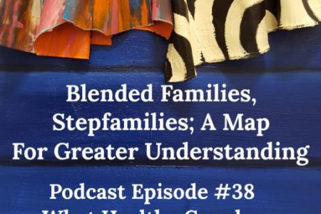 Blended Families, Stepfamilies; A Map to Understanding